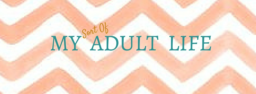 My (Sort of) Adult Life